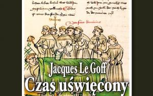 Jacques Le Goff – Czas uświęcony. Jakub de Voragine i «Złota Legenda» | Książka pod patronatem PTR